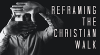 Reframing the Christian Walk